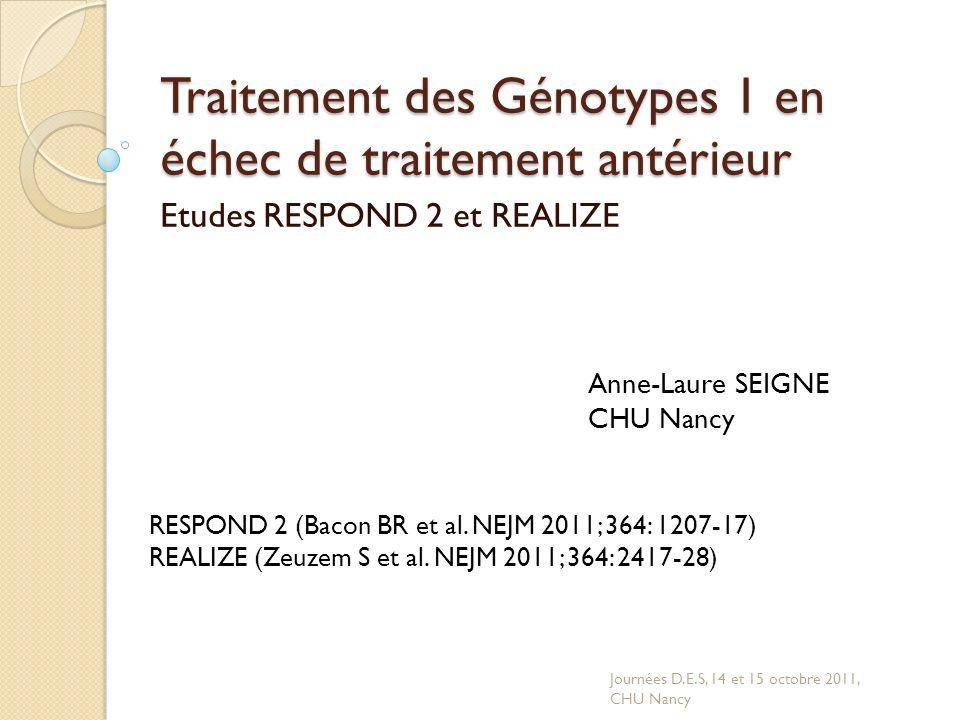 Traitement des Génotypes 1 en échec de traitement antérieur Etudes RESPOND 2 et REALIZE RESPOND 2 (Bacon BR et al. NEJM 2011; 364: 1207-17) REALIZE (Z