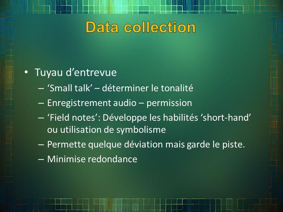 Tuyau dentrevue – Small talk – déterminer le tonalité – Enregistrement audio – permission – Field notes: Développe les habilités short-hand ou utilisation de symbolisme – Permette quelque déviation mais garde le piste.