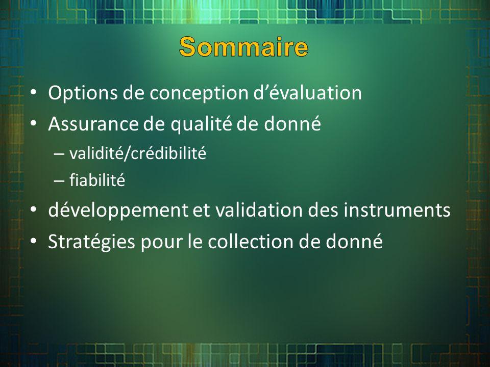 Options de conception dévaluation Assurance de qualité de donné – validité/crédibilité – fiabilité développement et validation des instruments Stratégies pour le collection de donné