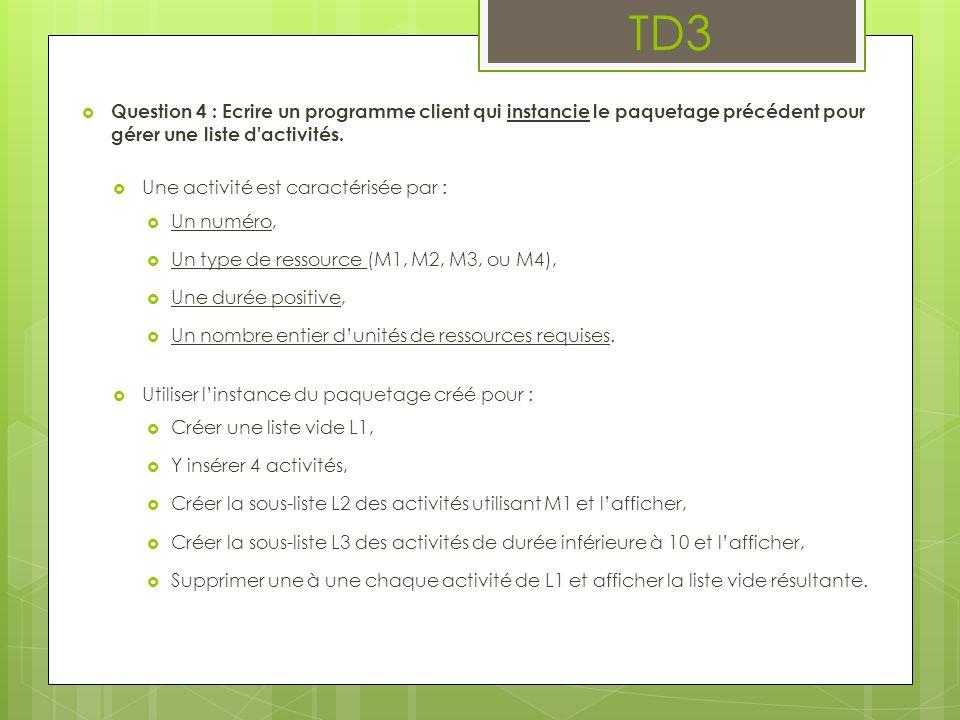 TD3 Question 4 : Ecrire un programme client qui instancie le paquetage précédent pour gérer une liste d'activités. Une activité est caractérisée par :