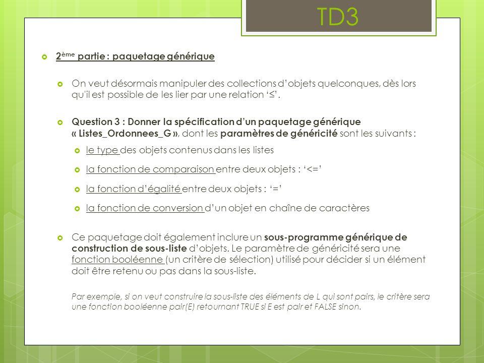 TD3 2 ème partie : paquetage générique On veut désormais manipuler des collections dobjets quelconques, dès lors qu'il est possible de les lier par un