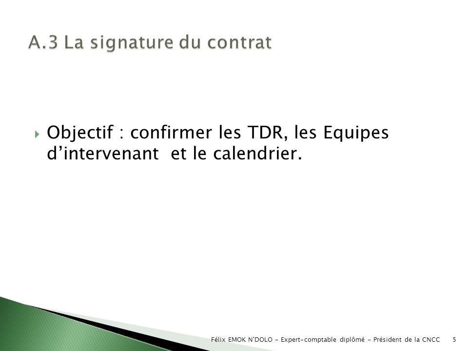 Objectif : confirmer les TDR, les Equipes dintervenant et le calendrier. Félix EMOK N'DOLO - Expert-comptable diplômé - Président de la CNCC5