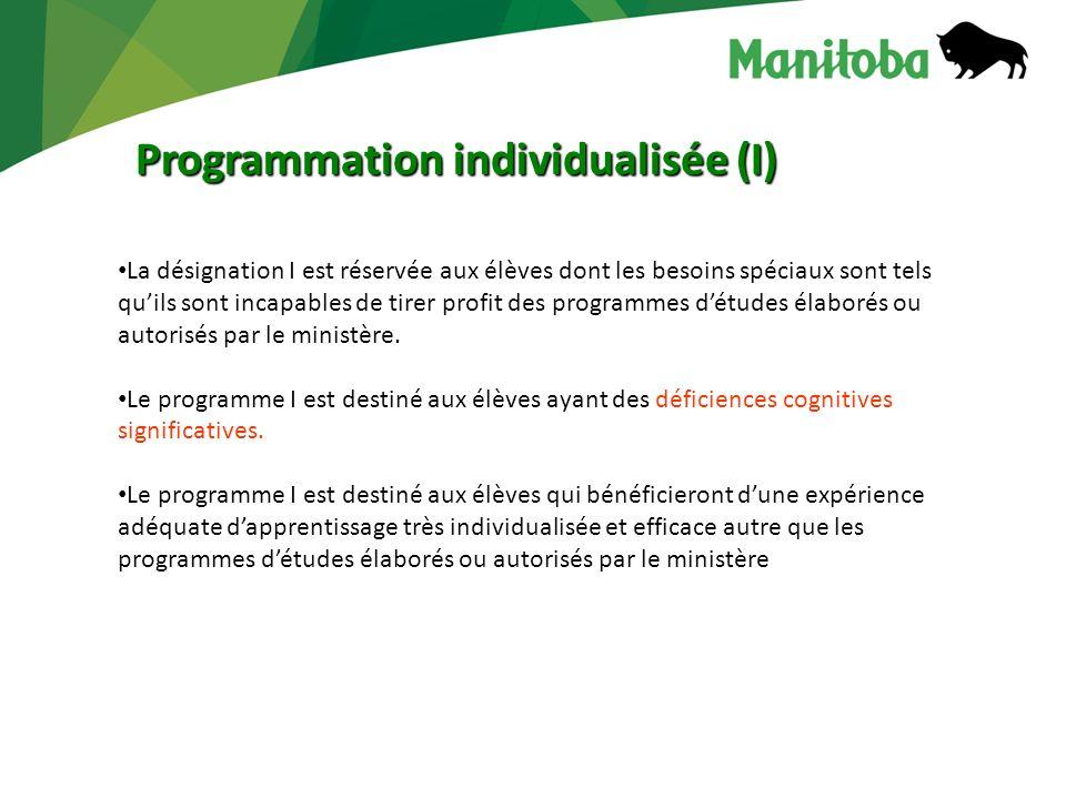 Programmation individualisée (I) La désignation I est réservée aux élèves dont les besoins spéciaux sont tels quils sont incapables de tirer profit des programmes détudes élaborés ou autorisés par le ministère.