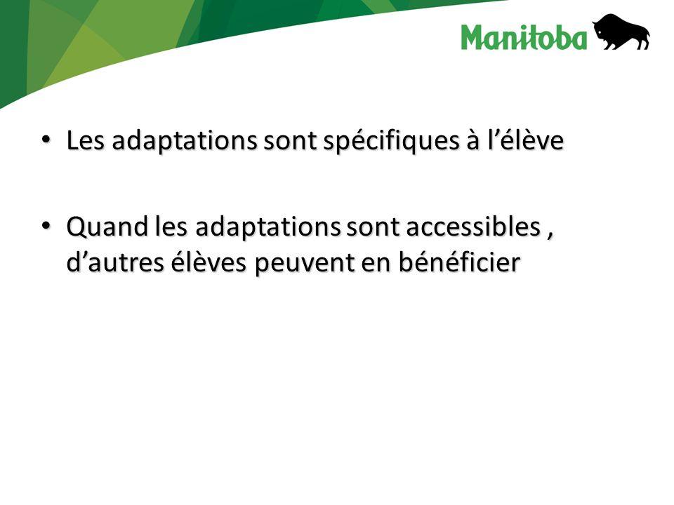 Les adaptations sont spécifiques à lélève Les adaptations sont spécifiques à lélève Quand les adaptations sont accessibles, dautres élèves peuvent en bénéficier Quand les adaptations sont accessibles, dautres élèves peuvent en bénéficier
