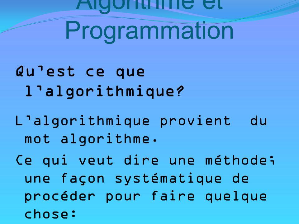 Algorithme et Programmation Quest ce que lalgorithmique? Lalgorithmique provient du mot algorithme. Ce qui veut dire une méthode; une façon systématiq