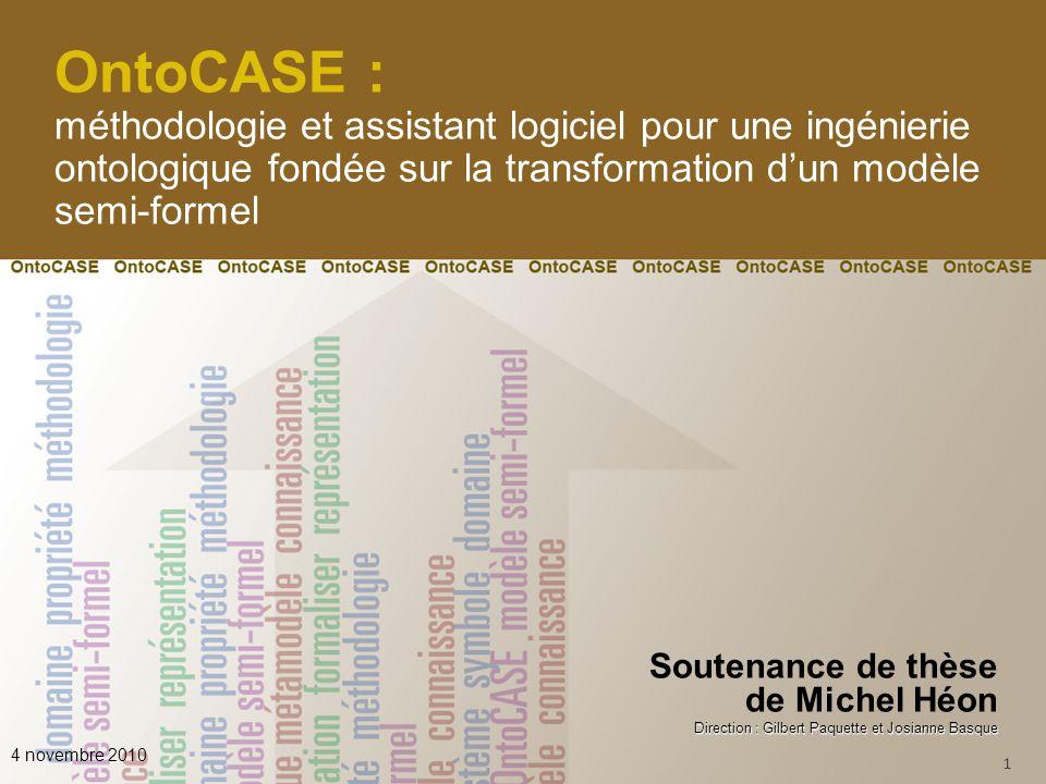 Produire un outil (méthodologique et informatique) permettant de formaliser un modèle semi-formel de connaissances (ex: MOT) en ontologie formelle dans le formalisme OWL 12 Présentation dOntoCASE