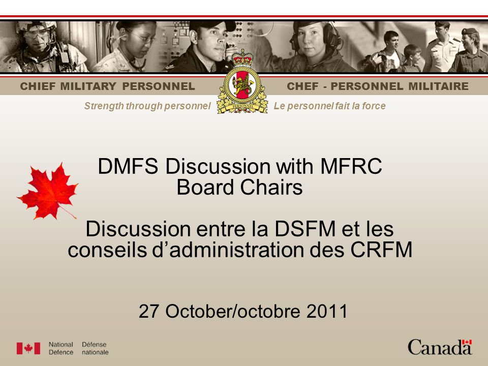 CHIEF MILITARY PERSONNEL CHEF - PERSONNEL MILITAIRE Strength through personnelLe personnel fait la force 27 October/octobre 2011 DMFS Discussion with