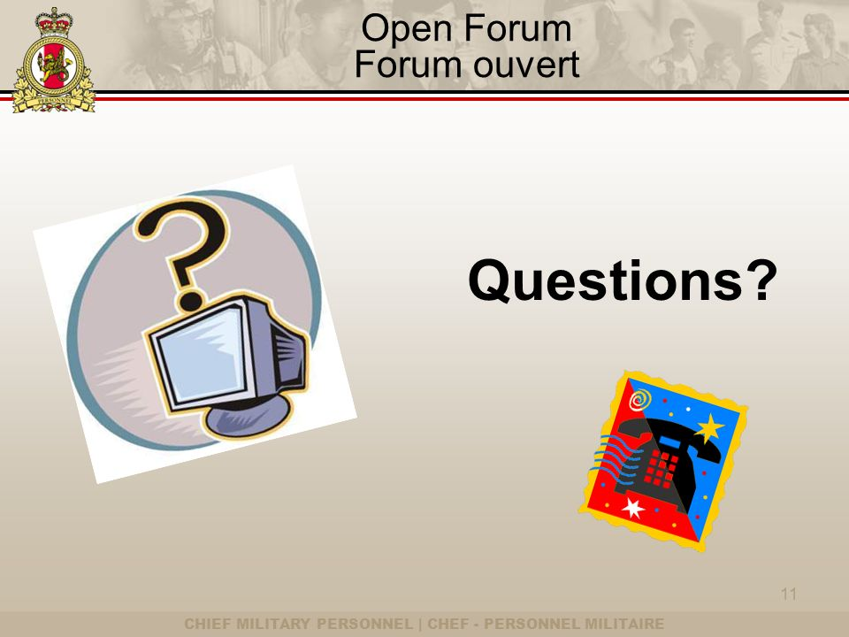 CHIEF MILITARY PERSONNEL | CHEF - PERSONNEL MILITAIRE Open Forum Forum ouvert Questions? 11