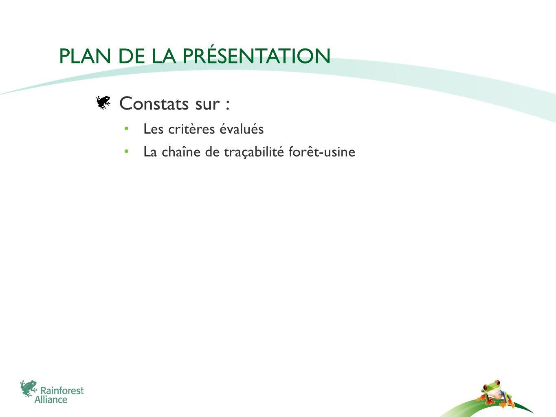 PLAN DE LA PRÉSENTATION Constats sur : Les critères évalués La chaîne de traçabilité forêt-usine