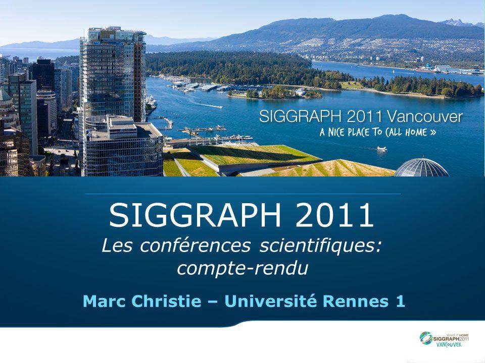 SIGGRAPH 2011 Les conférences scientifiques: compte-rendu Marc Christie – Université Rennes 1