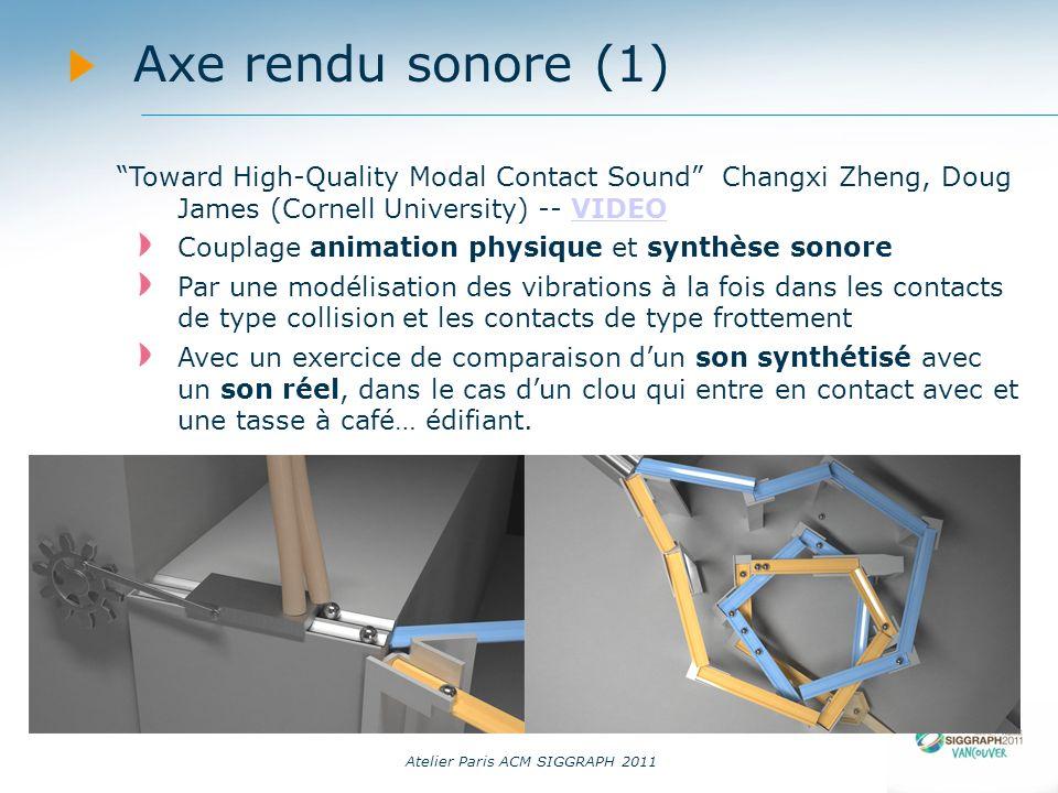 Atelier Paris ACM SIGGRAPH 2011 Axe rendu sonore (1) Toward High-Quality Modal Contact Sound Changxi Zheng, Doug James (Cornell University) -- VIDEOVI