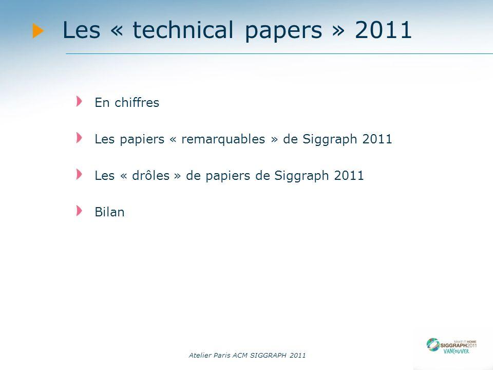 Atelier Paris ACM SIGGRAPH 2011 Les « technical papers » 2011 En chiffres Les papiers « remarquables » de Siggraph 2011 Les « drôles » de papiers de S