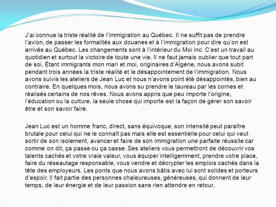 Jai connue la triste réalité de limmigration au Québec. Il ne suffit pas de prendre lavion, de passer les formalités aux douanes et à limmigration pou