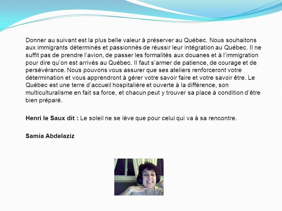 Donner au suivant est la plus belle valeur à préserver au Québec. Nous souhaitons aux immigrants déterminés et passionnés de réussir leur intégration