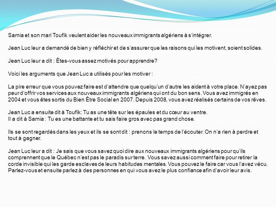 Samia et son mari Toufik veulent aider les nouveaux immigrants algériens à sintégrer. Jean Luc leur a demandé de bien y réfléchir et de sassurer que l