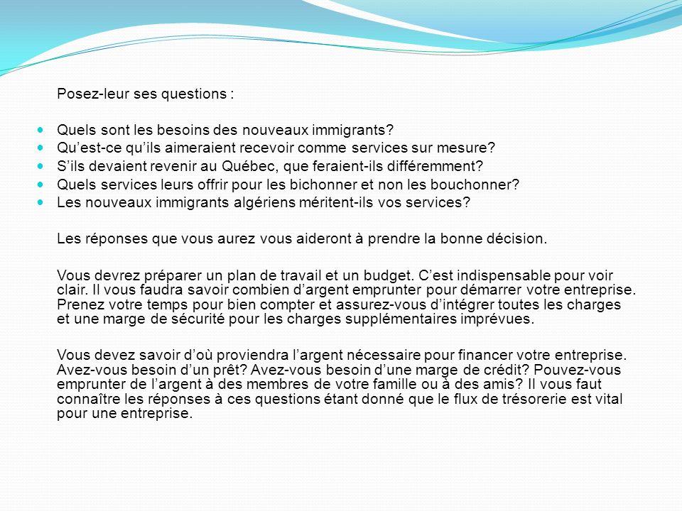 Posez-leur ses questions : Quels sont les besoins des nouveaux immigrants? Quest-ce quils aimeraient recevoir comme services sur mesure? Sils devaient