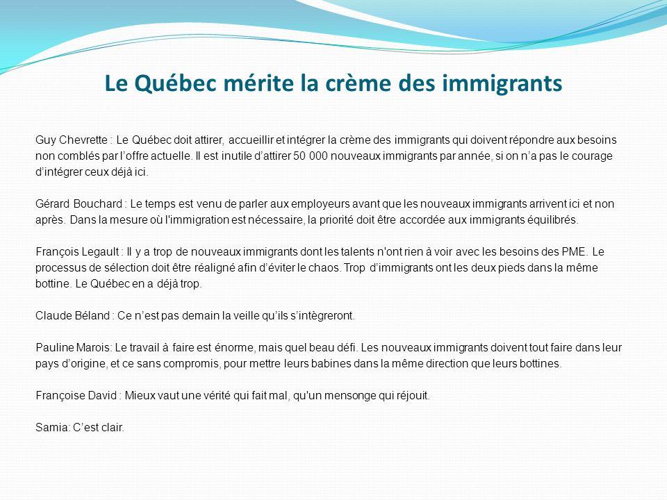 Le Québec mérite la crème des immigrants Guy Chevrette : Le Québec doit attirer, accueillir et intégrer la crème des immigrants qui doivent répondre a