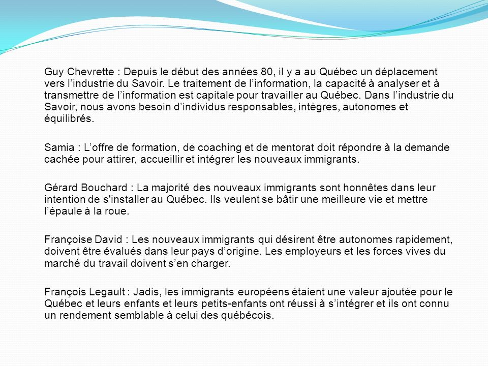 Guy Chevrette : Depuis le début des années 80, il y a au Québec un déplacement vers lindustrie du Savoir. Le traitement de linformation, la capacité à