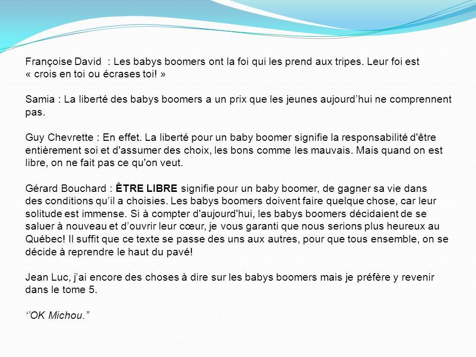 Françoise David : Les babys boomers ont la foi qui les prend aux tripes. Leur foi est « crois en toi ou écrases toi! » Samia : La liberté des babys bo
