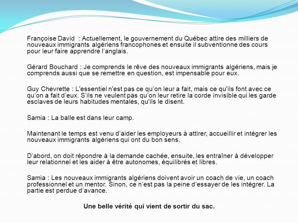 Françoise David : Actuellement, le gouvernement du Québec attire des milliers de nouveaux immigrants algériens francophones et ensuite il subventionne