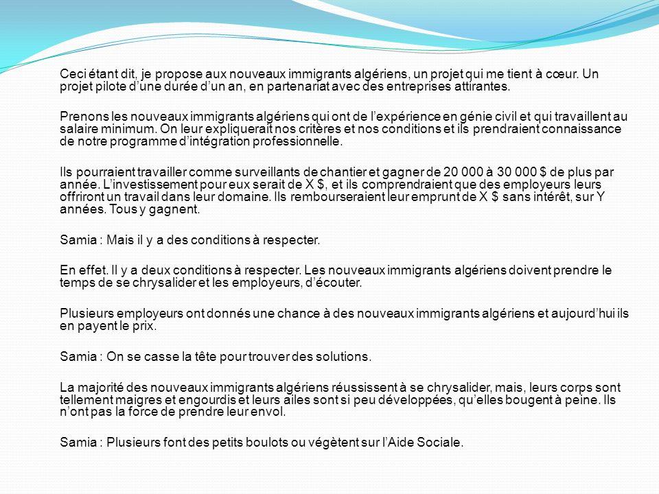 Ceci étant dit, je propose aux nouveaux immigrants algériens, un projet qui me tient à cœur. Un projet pilote dune durée dun an, en partenariat avec d