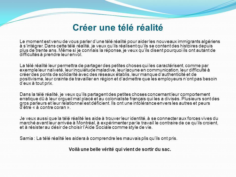 Créer une télé réalité Le moment est venu de vous parler dune télé réalité pour aider les nouveaux immigrants algériens à sintégrer. Dans cette télé r