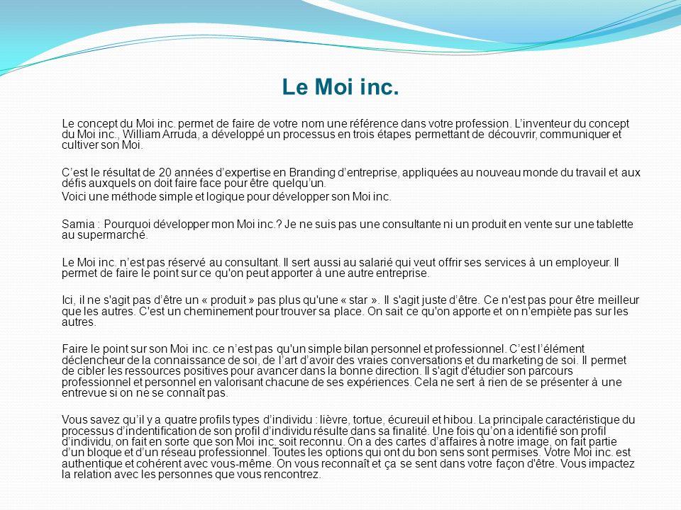 Le Moi inc. Le concept du Moi inc. permet de faire de votre nom une référence dans votre profession. Linventeur du concept du Moi inc., William Arruda