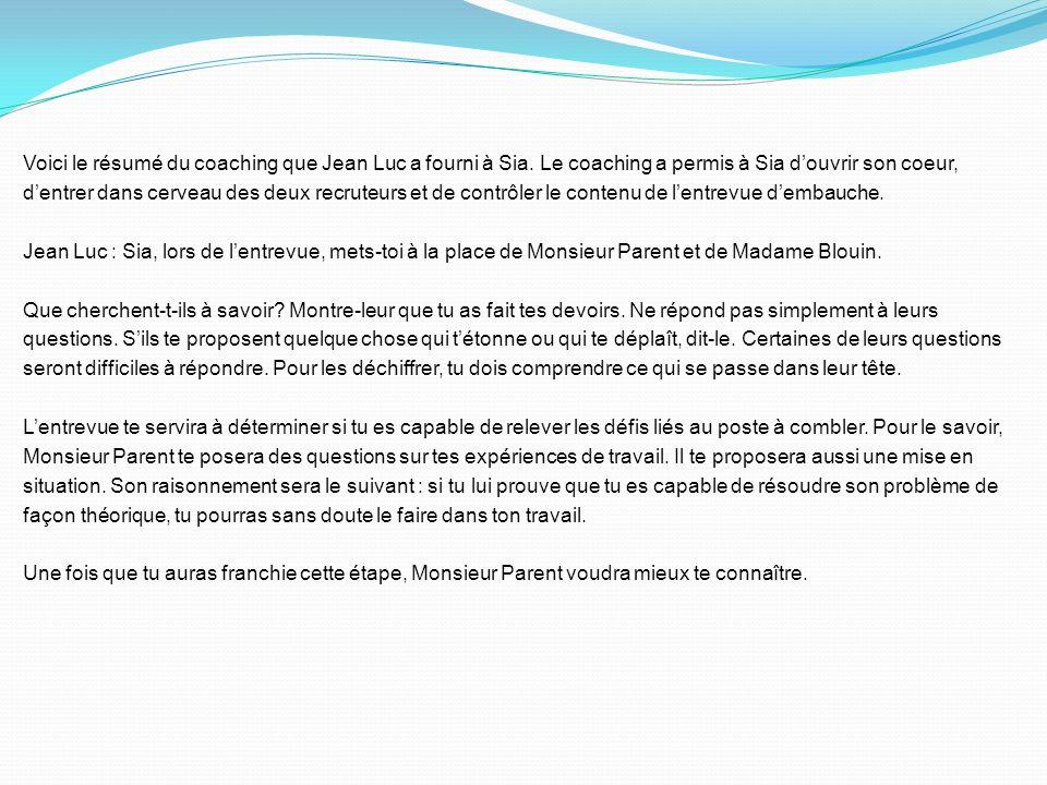 Voici le résumé du coaching que Jean Luc a fourni à Sia. Le coaching a permis à Sia douvrir son coeur, dentrer dans cerveau des deux recruteurs et de
