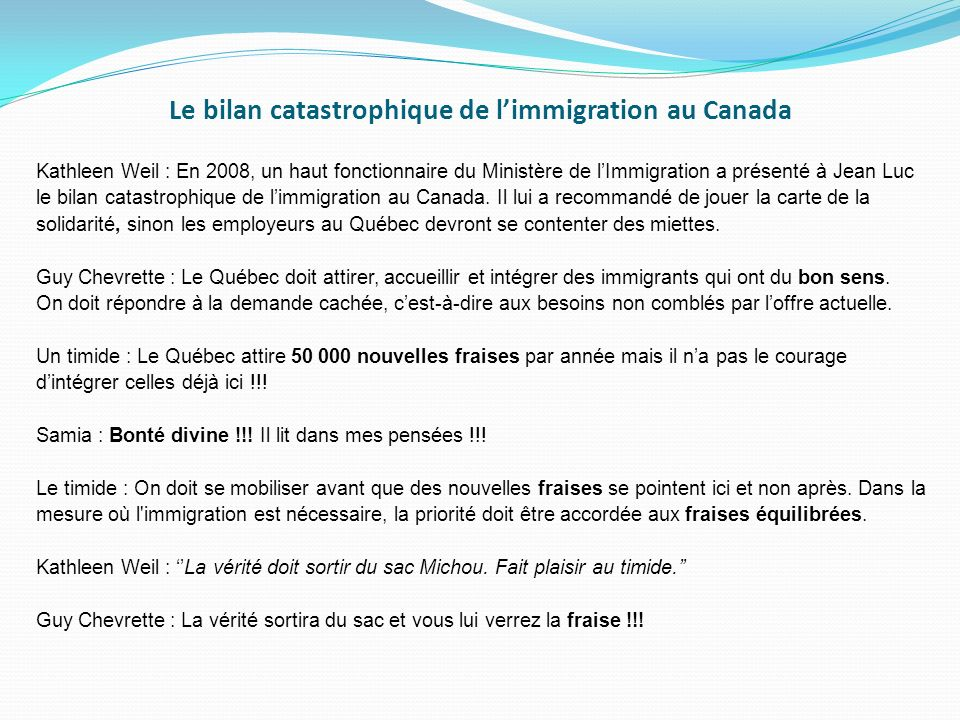 Le bilan catastrophique de limmigration au Canada Kathleen Weil : En 2008, un haut fonctionnaire du Ministère de lImmigration a présenté à Jean Luc le