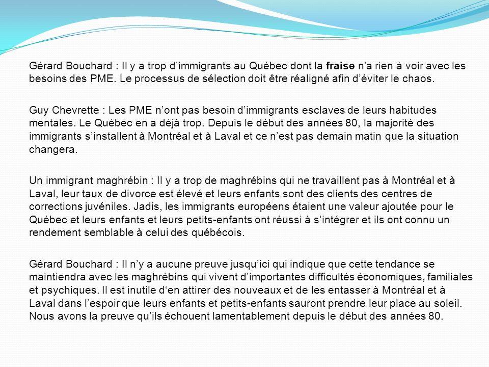 Gérard Bouchard : Il y a trop dimmigrants au Québec dont la fraise n'a rien à voir avec les besoins des PME. Le processus de sélection doit être réali