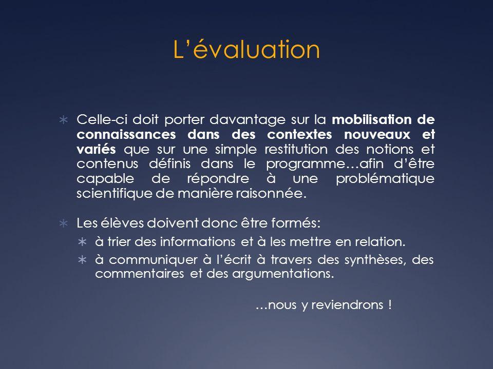 Lévaluation Celle-ci doit porter davantage sur la mobilisation de connaissances dans des contextes nouveaux et variés que sur une simple restitution d
