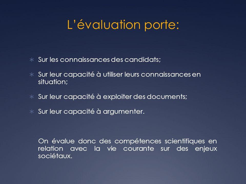Lévaluation porte: Sur les connaissances des candidats; Sur leur capacité à utiliser leurs connaissances en situation; Sur leur capacité à exploiter des documents; Sur leur capacité à argumenter.