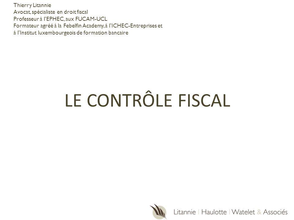 LE CONTRÔLE FISCAL Thierry Litannie Avocat, spécialiste en droit fiscal Professeur à lEPHEC, aux FUCAM-UCL Formateur agréé à la Febelfin Academy, à lI