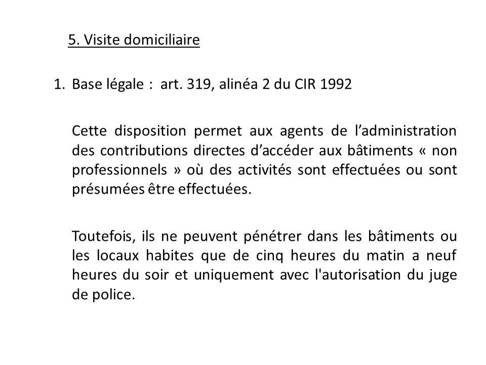 5. Visite domiciliaire 1.Base légale : art. 319, alinéa 2 du CIR 1992 Cette disposition permet aux agents de ladministration des contributions directe
