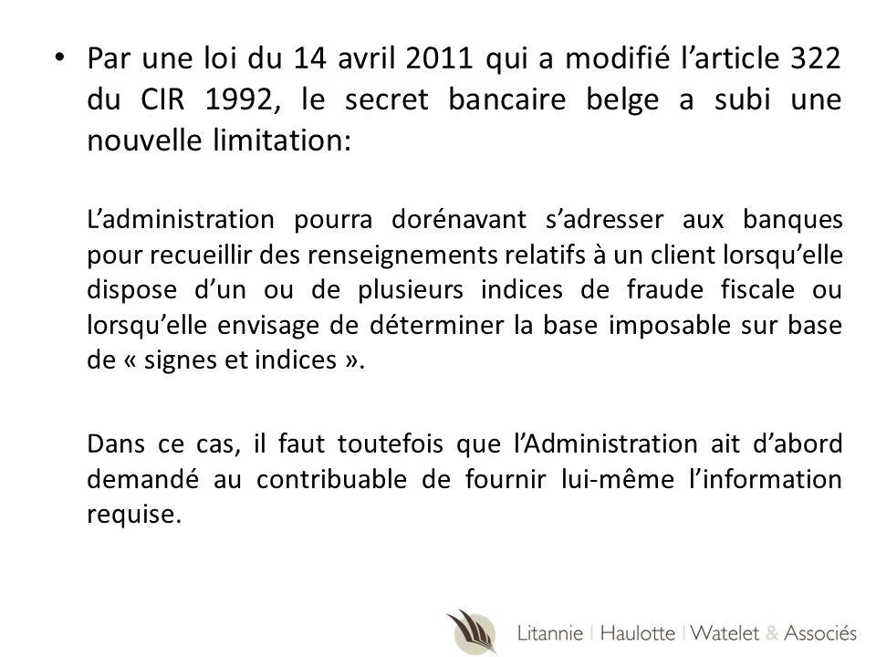 Par une loi du 14 avril 2011 qui a modifié larticle 322 du CIR 1992, le secret bancaire belge a subi une nouvelle limitation: Ladministration pourra d