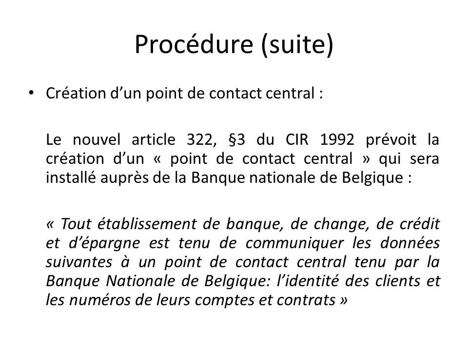 Procédure (suite) Création dun point de contact central : Le nouvel article 322, §3 du CIR 1992 prévoit la création dun « point de contact central » q