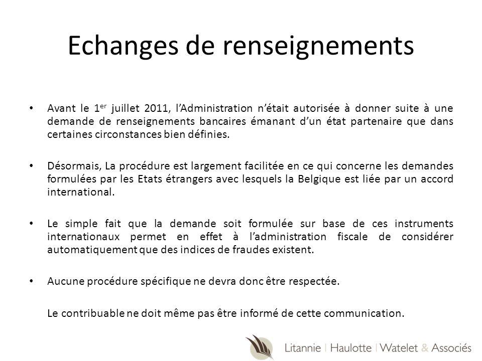 Echanges de renseignements Avant le 1 er juillet 2011, lAdministration nétait autorisée à donner suite à une demande de renseignements bancaires émana