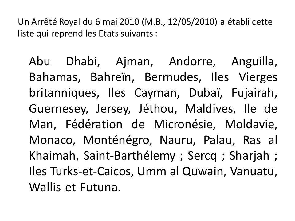 Un Arrêté Royal du 6 mai 2010 (M.B., 12/05/2010) a établi cette liste qui reprend les Etats suivants : Abu Dhabi, Ajman, Andorre, Anguilla, Bahamas, B
