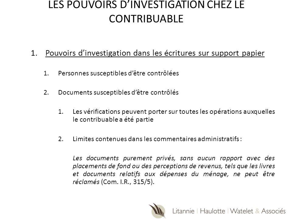 LES POUVOIRS DINVESTIGATION CHEZ LE CONTRIBUABLE 1.Pouvoirs dinvestigation dans les écritures sur support papier 1.Personnes susceptibles dêtre contrô