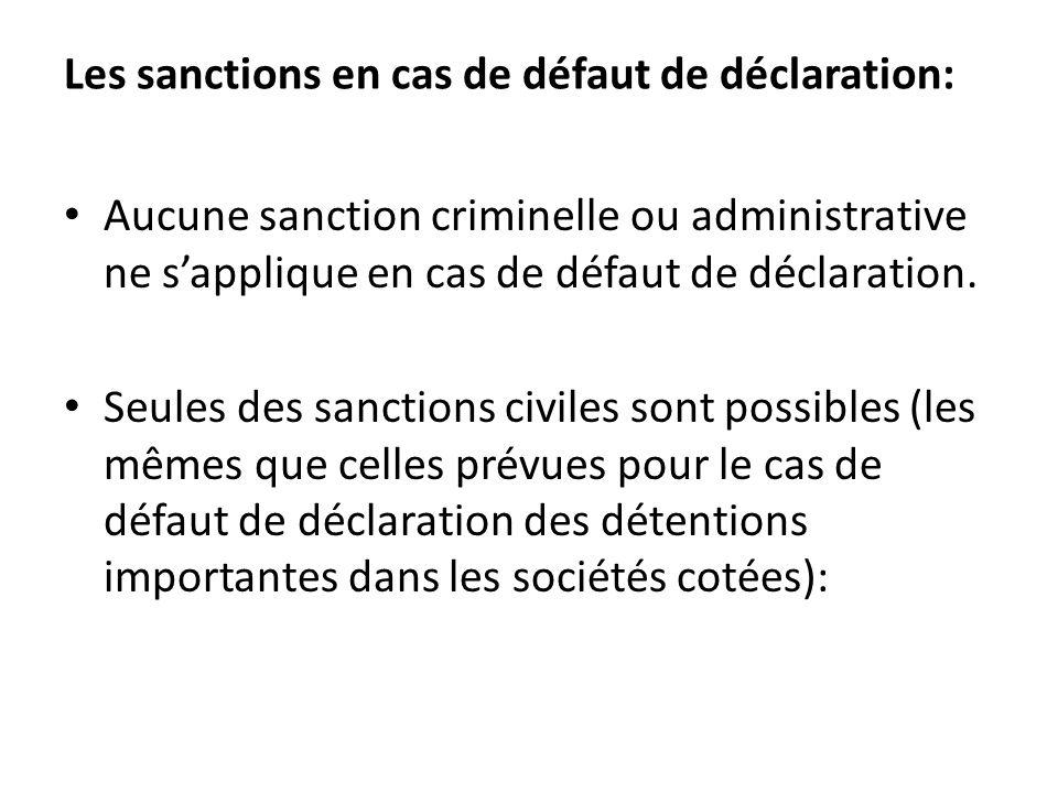 Les sanctions en cas de défaut de déclaration: Aucune sanction criminelle ou administrative ne sapplique en cas de défaut de déclaration. Seules des s