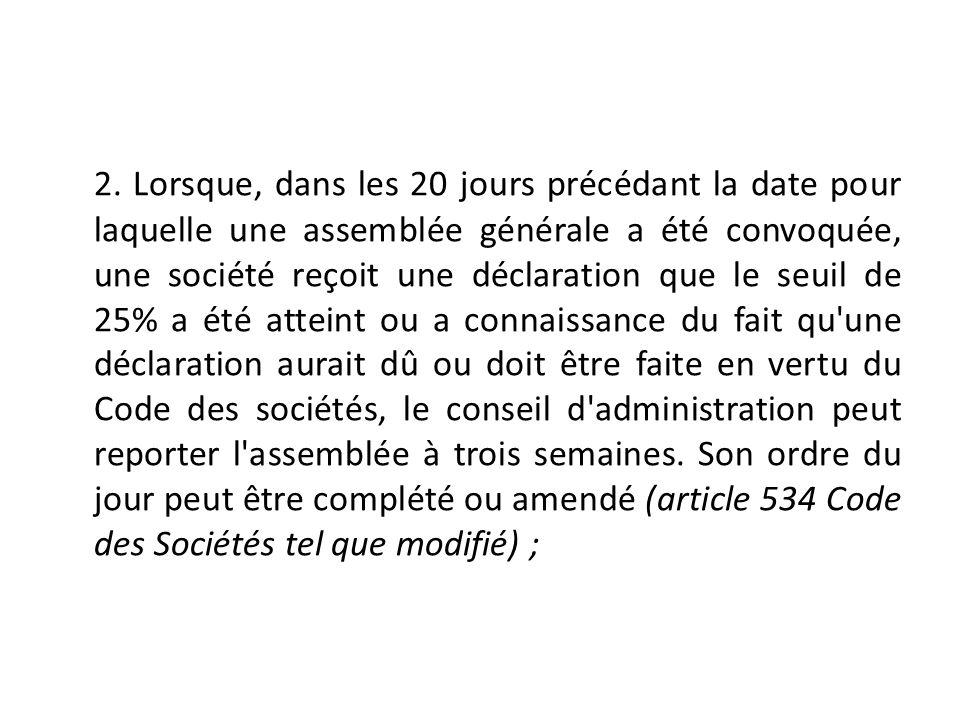 2. Lorsque, dans les 20 jours précédant la date pour laquelle une assemblée générale a été convoquée, une société reçoit une déclaration que le seuil