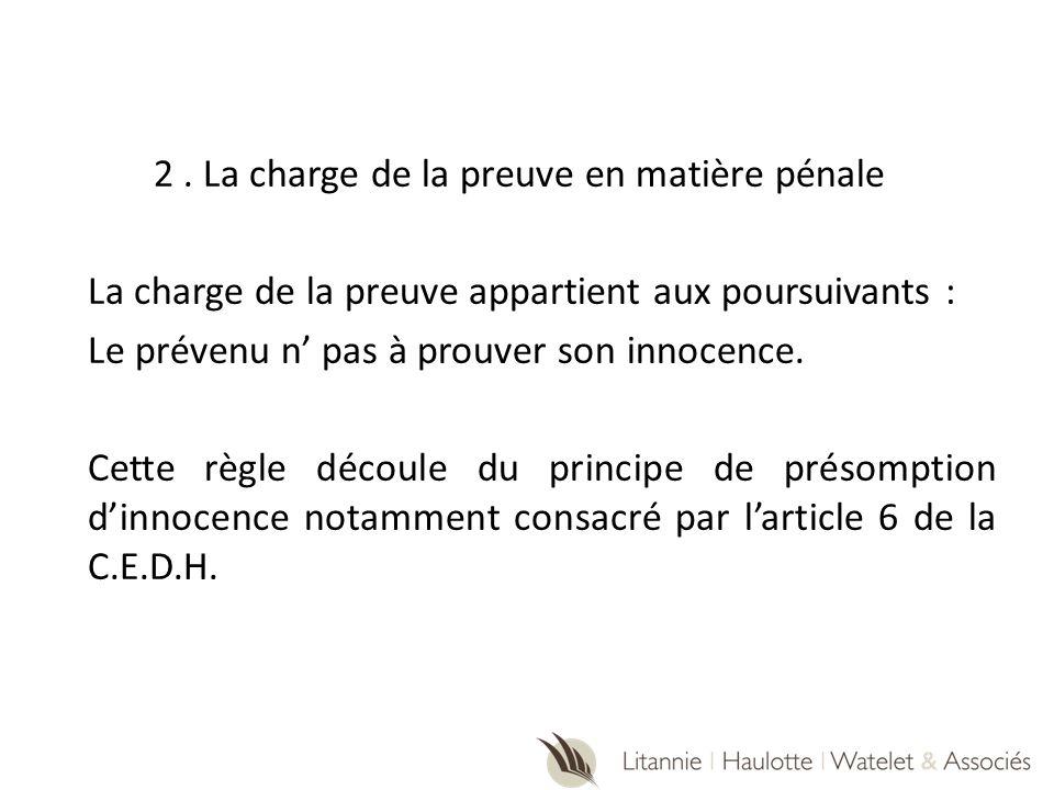 2. La charge de la preuve en matière pénale La charge de la preuve appartient aux poursuivants : Le prévenu n pas à prouver son innocence. Cette règle