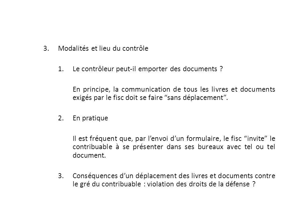 3.Modalités et lieu du contrôle 1.Le contrôleur peut-il emporter des documents ? En principe, la communication de tous les livres et documents exigés