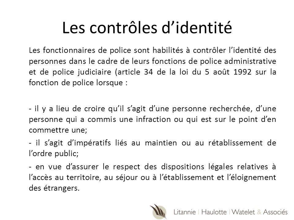 Les contrôles didentité Les fonctionnaires de police sont habilités à contrôler lidentité des personnes dans le cadre de leurs fonctions de police adm