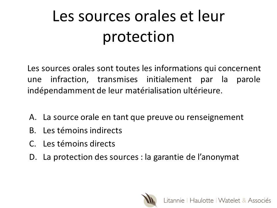 Les sources orales et leur protection Les sources orales sont toutes les informations qui concernent une infraction, transmises initialement par la pa