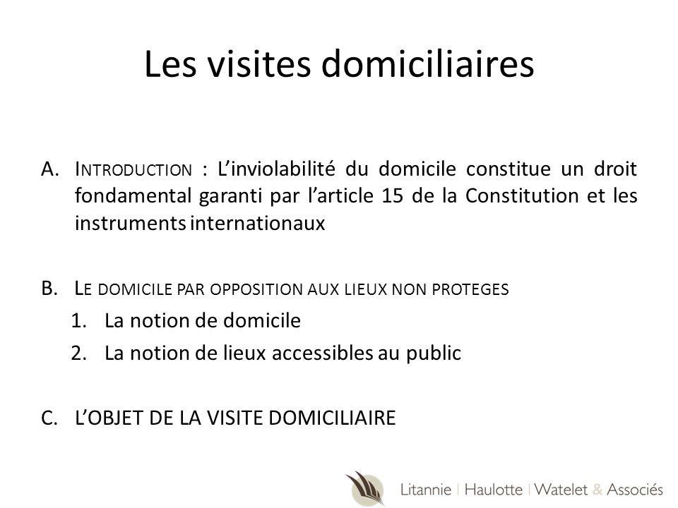 Les visites domiciliaires A.I NTRODUCTION : Linviolabilité du domicile constitue un droit fondamental garanti par larticle 15 de la Constitution et le