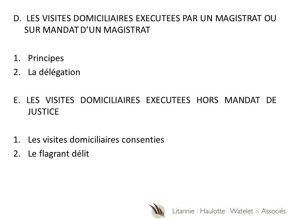 D. LES VISITES DOMICILIAIRES EXECUTEES PAR UN MAGISTRAT OU SUR MANDAT DUN MAGISTRAT 1.Principes 2.La délégation E. LES VISITES DOMICILIAIRES EXECUTEES