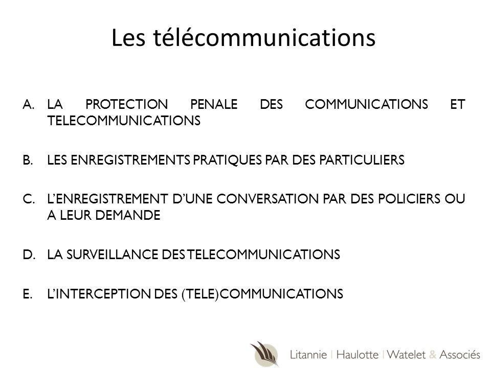 Les télécommunications A.LA PROTECTION PENALE DES COMMUNICATIONS ET TELECOMMUNICATIONS B.LES ENREGISTREMENTS PRATIQUES PAR DES PARTICULIERS C.LENREGIS