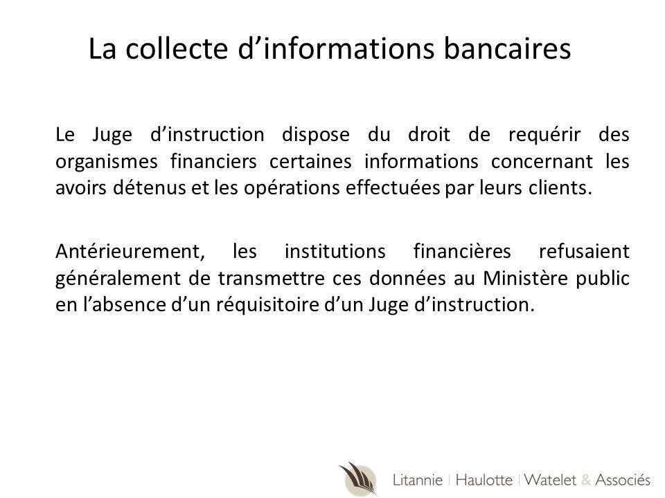 La collecte dinformations bancaires Le Juge dinstruction dispose du droit de requérir des organismes financiers certaines informations concernant les