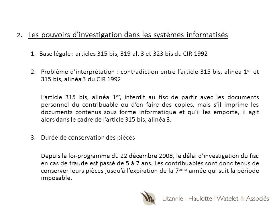 2. Les pouvoirs dinvestigation dans les systèmes informatisés 1.Base légale : articles 315 bis, 319 al. 3 et 323 bis du CIR 1992 2.Problème dinterprét